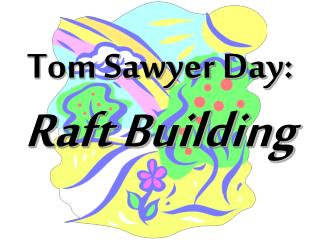 Tom Sawyer Day: Raft Building