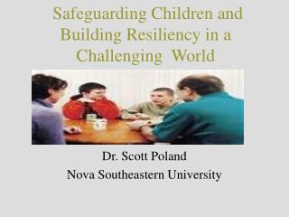 Safeguarding Children and Building Resiliency in a Challenging  World
