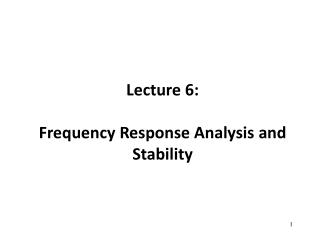 Lecture 6: Frequency  Response Analysis  and Stability