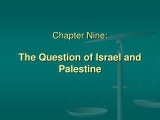 Chapter Nine: The Question of Israel and Palestine