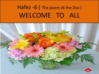 Hafez -6 (  The poem At the Zoo ) WELCOME   TO   ALL