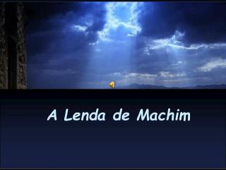 A Lenda de Machim