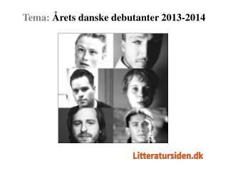 Tema:  Årets danske debutanter 2013-2014
