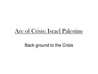 Arc of Crisis: Israel Palestine