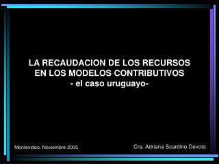 LA RECAUDACION DE LOS RECURSOS  EN LOS MODELOS CONTRIBUTIVOS - el caso uruguayo-
