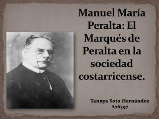 Manuel María Peralta: El Marqués de Peralta en la sociedad costarricense.
