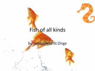 Fish of all kinds