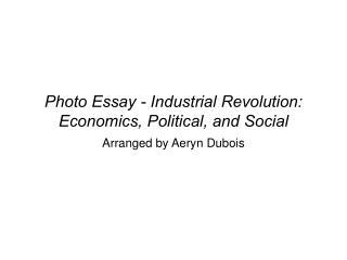 Photo Essay - Industrial Revolution: Economics, Political, and Social