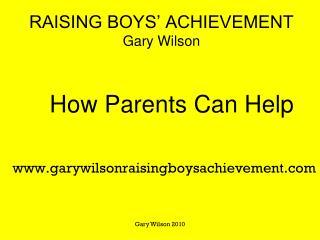 RAISING BOYS' ACHIEVEMENT Gary Wilson