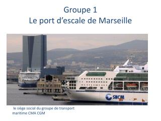 Groupe 1 Le port d�escale de Marseille
