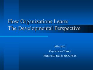 How Organizations Learn:              The Developmental Perspective