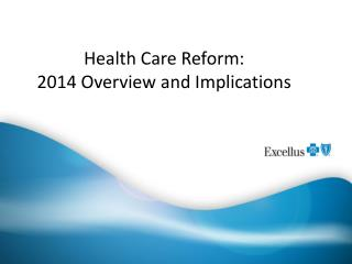 Health Care Reform: 2014 Overview and Implications