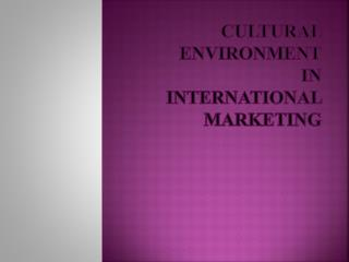 Cultural Environment in International Marketing