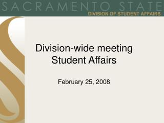 Division-wide meeting Student Affairs February 25, 2008