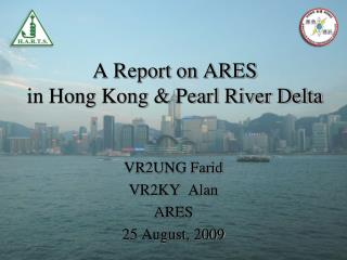 A Report on ARES  in Hong Kong & Pearl River Delta