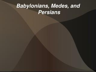 Babylonians, Medes, and Persians