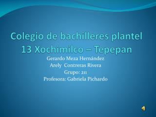 Colegio de bachilleres plantel 13 Xochimilco –  T epepan