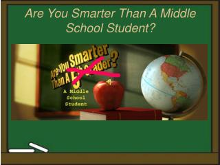 Are You Smarter Than A Middle School Student?
