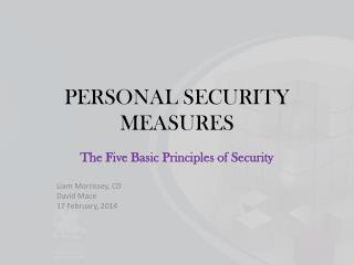 The Five Basic Principles of Security Liam Morrissey, CD David Mace 17 February, 2014