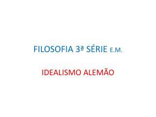 FILOSOFIA 3ª SÉRIE  E.M.