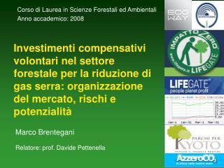 Marco Brentegani Relatore: prof. Davide Pettenella