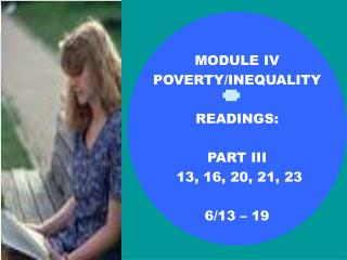 MODULE IV POVERTY/INEQUALITY READINGS: PART III  13, 16, 20, 21, 23 6/13 – 19