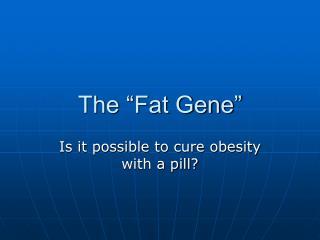 "The ""Fat Gene"""