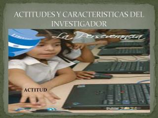 ACTITUDES Y CARACTERISTICAS DEL INVESTIGADOR