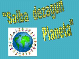"""Salba  dezagun                   Planeta"""