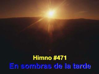 Himno #471 En sombras de la tarde