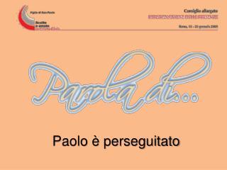Paolo � perseguitato