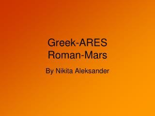 Greek-ARES Roman-Mars