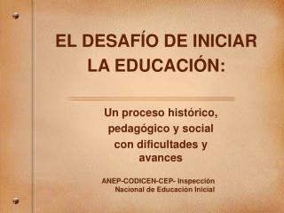 EL DESAF ÍO DE INICIAR LA EDUCACIÓN:
