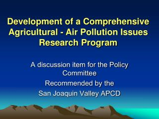 Development of a Comprehensive  Agricultural - Air Pollution Issues Research Program
