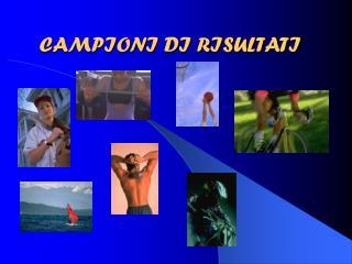CAMPIONI DI RISULTATI