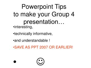 Powerpoint Tips to make your Group 4 presentation…