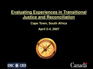Evaluating Experiences in Transitional Justice and Reconciliation Cape Town, South Africa April 2-4, 2007