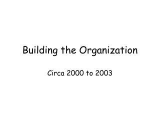 Building the Organization