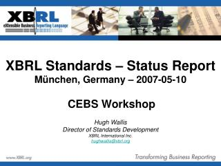 XBRL Standards – Status Report München, Germany – 2007-05-10 CEBS Workshop