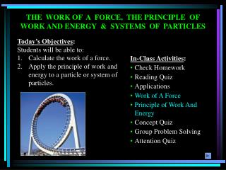THE  WORK OF  A  FORCE,  THE PRINCIPLE  OF  WORK AND ENERGY  &  SYSTEMS  OF  PARTICLES