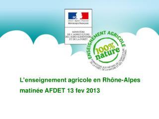 L'enseignement agricole en Rhône-Alpes  matinée AFDET 13 fev 2013