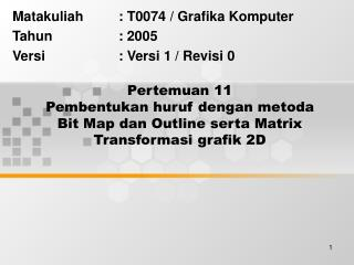 Matakuliah: T0074 / Grafika Komputer Tahun: 2005 Versi: Versi 1 / Revisi 0
