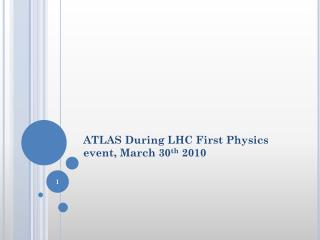 ATLAS During LHC First Physics event, March 30 th  2010