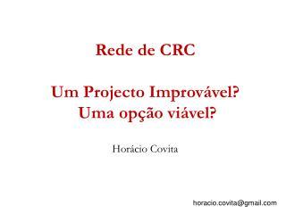 Rede de CRC Um Projecto Improvável?  Uma opção viável?