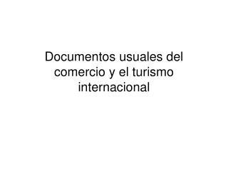 Documentos usuales del comercio y el turismo internacional
