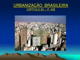URBANIZAÇÃO   BRASILEIRA CAPÍTULO 30  /  P. 428