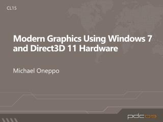 Modern Graphics Using Windows 7 and Direct3D 11 Hardware
