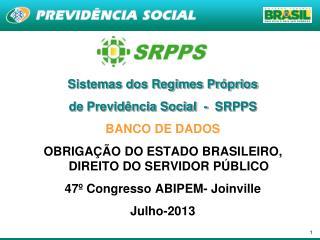 Sistemas dos Regimes Pr�prios  de Previd�ncia Social  -  SRPPS BANCO DE DADOS
