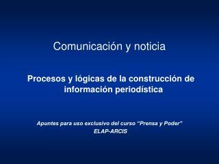 Comunicación y noticia Procesos y lógicas de la construcción de información periodística