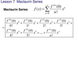 Lesson 7  Maclaurin Series